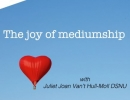 The Joy of Mediumship with Juliet Joan Van't hul Moll DSNU